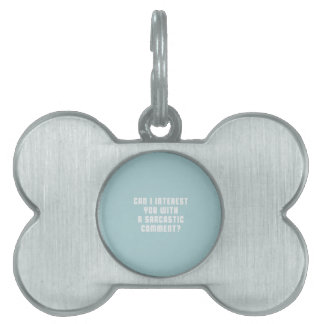 Can I a interest you with a sarcastic comment Pet Name Tag