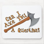 Can I Axe You A Question Mousepad