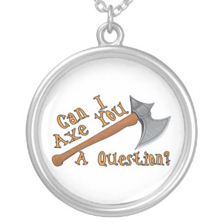Can I Axe You A Question Round Pendant Necklace