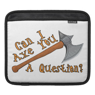 Can I Axe You A Question Sleeve For iPads