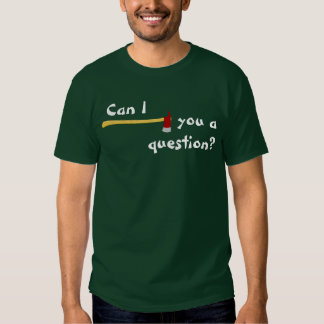 Can I axe you a question T-Shirt