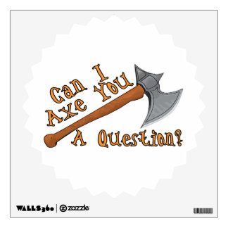 Can I Axe You A Question Wall Sticker