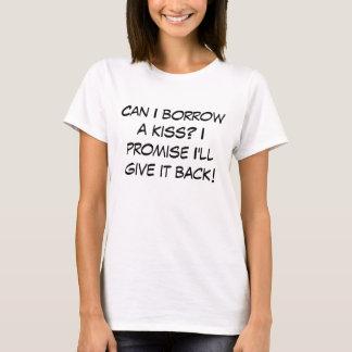 Can I borrow a kiss? I promise I'll give it back! T-Shirt
