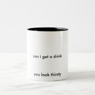 can i get a drink, you look thirsty Two-Tone coffee mug