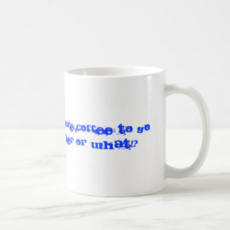 Can i get some more coffee to go with my creame... mugs