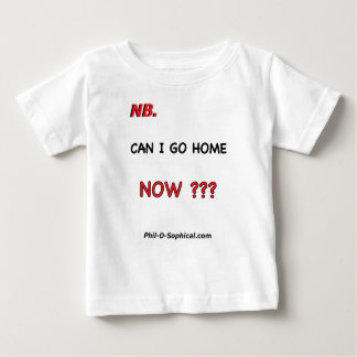 CAN I GO HOME (baby) T Shirt