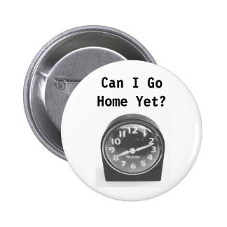Can I Go Home Yet? Button