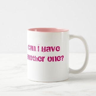 Can I Have another one? Two-Tone Coffee Mug