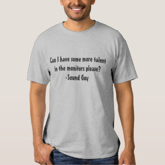 Can I have more talent in the monitors please? Shirt