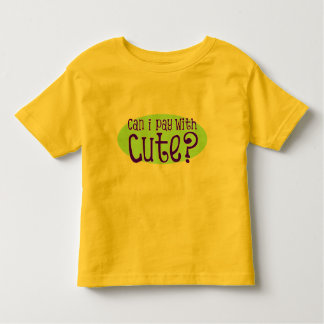 Can I Pay With Cute III Toddler T-shirt