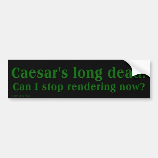 Can I stop paying taxes now; Caesar is long dead Car Bumper Sticker