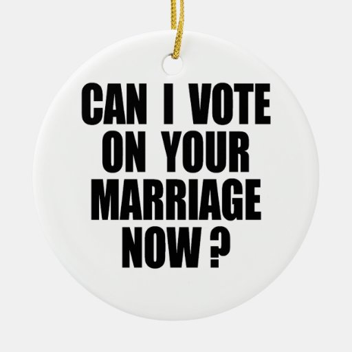 CAN I VOTE ON YOUR MARRIAGE 2 CHRISTMAS TREE ORNAMENTS