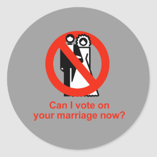 Can I vote on your marriage now Classic Round Sticker
