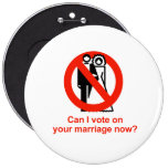 Can I vote on your marriage now Pinback Buttons