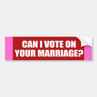 CAN I VOTE ON YOUR MARRIAGE (NOW) - .png Car Bumper Sticker