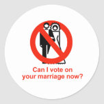 Can I vote on your marriage now Round Sticker