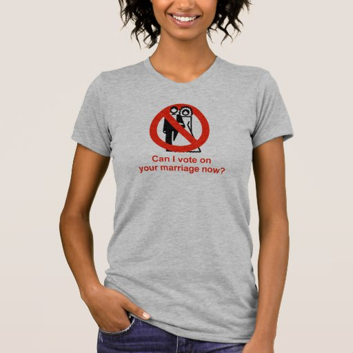 Can I vote on your marriage now T-shirt