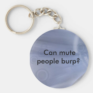Can mute people burp? basic round button keychain