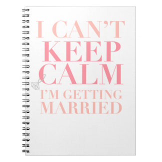 Can t Keep Calm - I m Getting Married Notebook