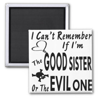 Can't Remember If I'm The Good Sister Or Evil One Magnet
