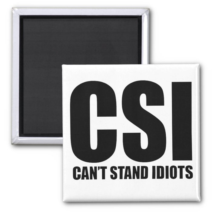 Can't Stand Idiots. Funny and mildly insulting 2 Inch Square Magnet