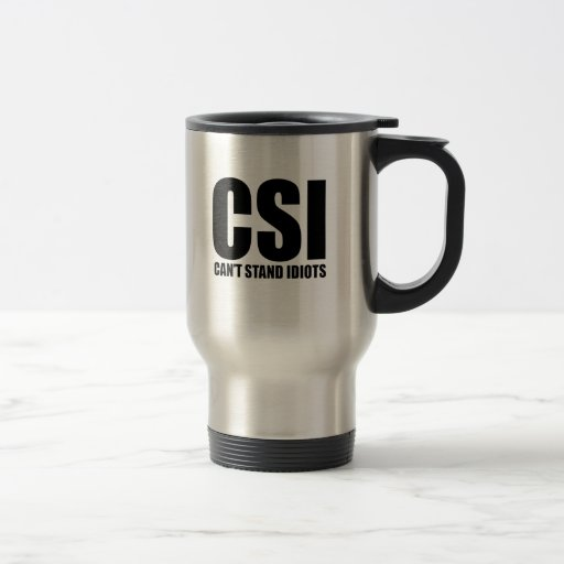 Can't Stand Idiots. Funny and mildly insulting 15 Oz Stainless Steel Travel Mug