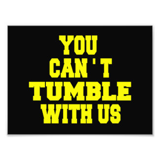 Can t Tumble with us Photographic Print