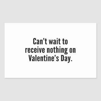 Can't Wait To Receive Nothing On Valentine's Day Stickers