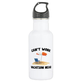 Can't Work Vacation Near Water Bottle