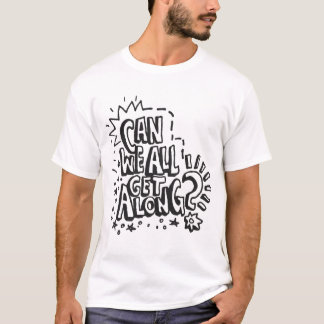 Can We All Get Along? T-shirt