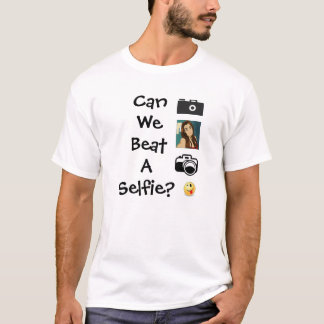Can We Beat A Selfie? T-Shirt