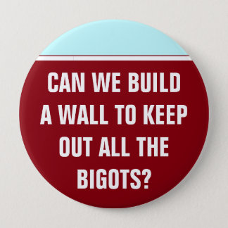 Can we build a wall to keep out the bigots? pinback button