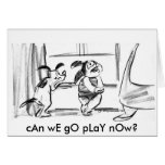 cAn wE gO pLaY nOw? Greeting Cards