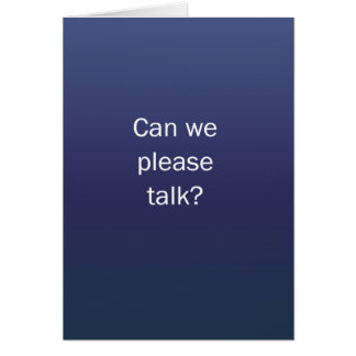 Can We Please Talk Greeting Card