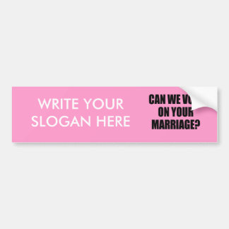 CAN WE VOTE ON YOUR MARRIAGE CAR BUMPER STICKER