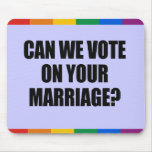 CAN WE VOTE ON YOUR MARRIAGE MOUSE PAD