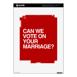 CAN WE VOTE ON YOUR MARRIAGE.png Skins For iPad 3