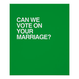 CAN WE VOTE ON YOUR MARRIAGE POSTER
