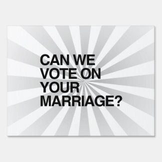 CAN WE VOTE ON YOUR MARRIAGE YARD SIGN