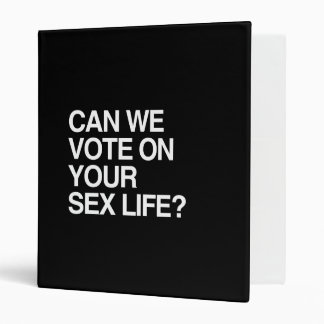 CAN WE VOTE ON YOUR SEX LIFE BINDER