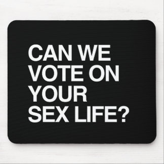 CAN WE VOTE ON YOUR SEX LIFE MOUSEPADS