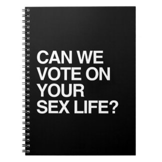 CAN WE VOTE ON YOUR SEX LIFE SPIRAL NOTEBOOKS