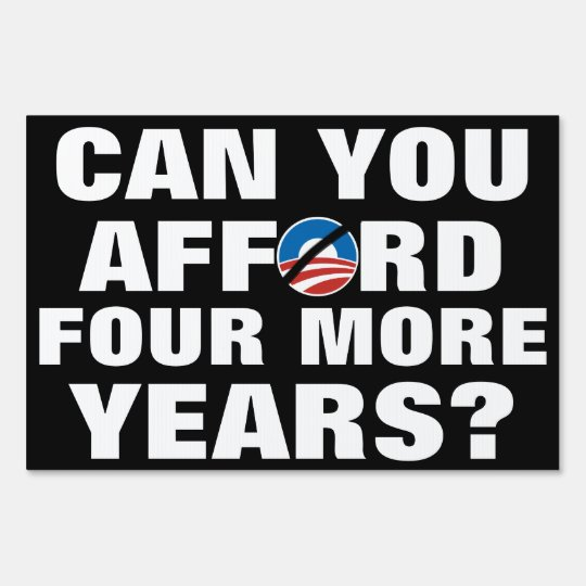 Can You Afford 4 More Years? Anti-Obama Sign