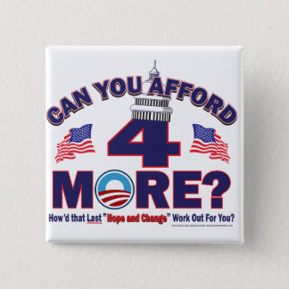Can You afford 4 More Years of Obama Pinback Button