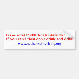 Can You afford a DWI? Bumper Sticker
