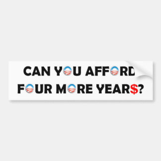 Can You Afford Four More Years? Car Bumper Sticker