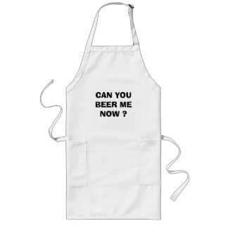 CAN YOU BEER ME NOW ? LONG APRON