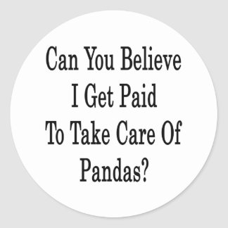 Can You Believe I Get Paid To Take Care Of Pandas Classic Round Sticker