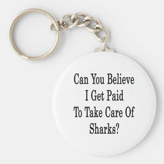 Can You Believe I Get Paid To Take Care Of Sharks Keychain