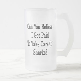 Can You Believe I Get Paid To Take Care Of Sharks 16 Oz Frosted Glass Beer Mug